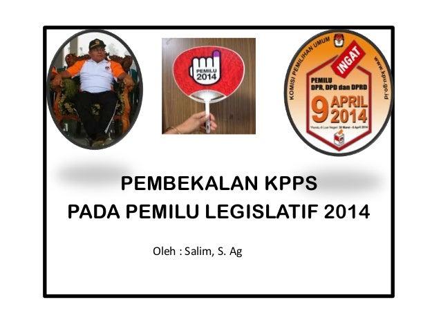 PEMBEKALAN KPPS PADA PEMILU LEGISLATIF 2014 Oleh : Salim, S. Ag