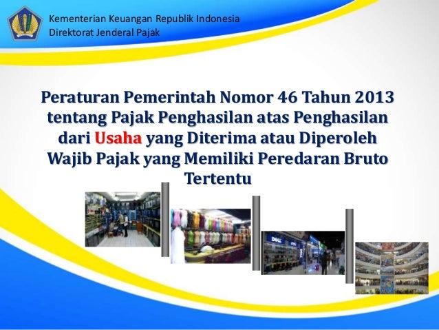 Kementerian Keuangan Republik Indonesia Direktorat Jenderal Pajak Peraturan Pemerintah Nomor 46 Tahun 2013 tentang Pajak P...