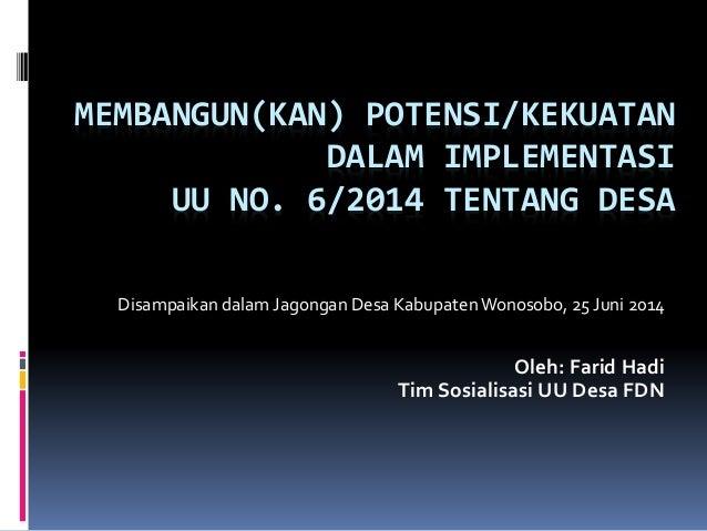 MEMBANGUN(KAN) POTENSI/KEKUATAN DALAM IMPLEMENTASI UU NO. 6/2014 TENTANG DESA Disampaikan dalam Jagongan Desa KabupatenWon...
