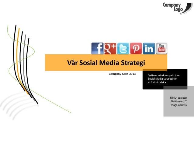 Vår Sosial Media Strategi             Company Mars 2013   Dette er et eksempel på en                                 Sosia...