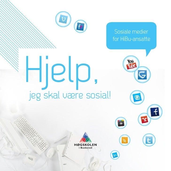 Sosiale medier                        for HiBu-ansatteHjelp,jeg skal være sosial!