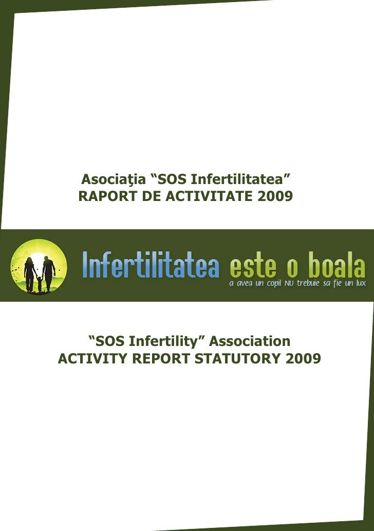 "Asociaþia ""SOS Infertilitatea""   RAPORT DE ACTIVITATE 2009        ""SOS Infertility"" Association ACTIVITY REPORT STATUTORY ..."