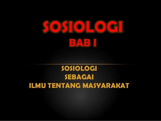 SOSIOLOGI SEBAGAI ILMU TENTANG MASYARAKAT