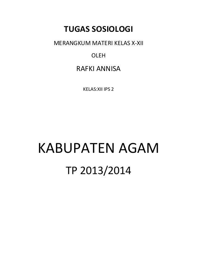 TUGAS SOSIOLOGI MERANGKUM MATERI KELAS X-XII OLEH  RAFKI ANNISA KELAS:XII IPS 2  KABUPATEN AGAM TP 2013/2014