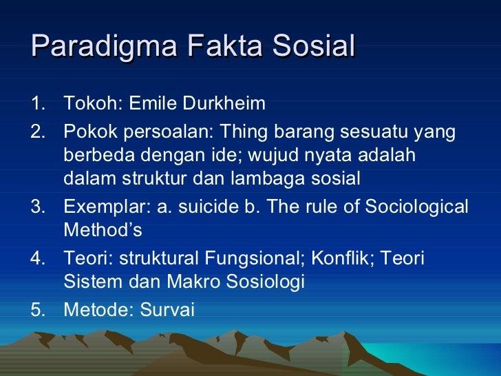 Paradigma Fakta Sosial  <ul><li>Tokoh: Emile Durkheim </li></ul><ul><li>Pokok persoalan: Thing barang sesuatu yang berbeda...