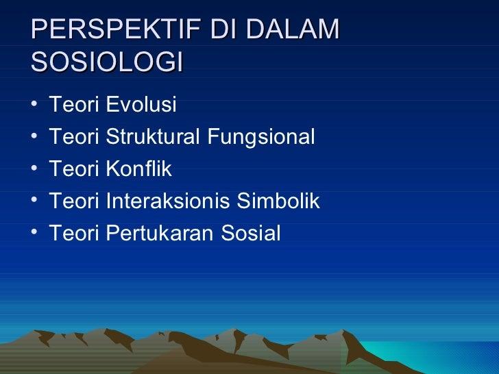 PERSPEKTIF DI DALAM SOSIOLOGI <ul><li>Teori Evolusi </li></ul><ul><li>Teori Struktural Fungsional </li></ul><ul><li>Teori ...