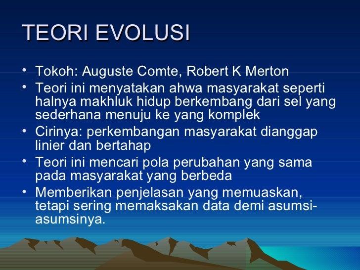 TEORI EVOLUSI <ul><li>Tokoh: Auguste Comte, Robert K Merton </li></ul><ul><li>Teori ini menyatakan ahwa masyarakat seperti...