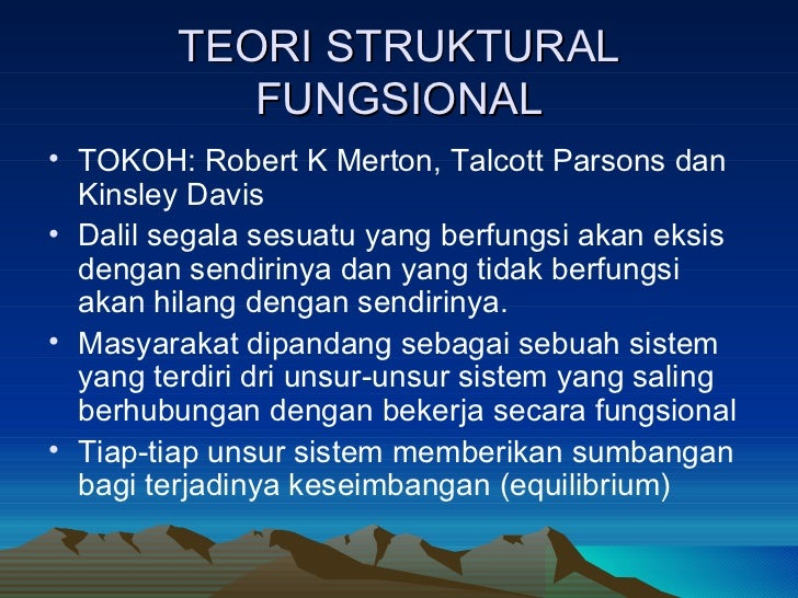 TEORI STRUKTURAL FUNGSIONAL <ul><li>TOKOH: Robert K Merton, Talcott Parsons dan Kinsley Davis </li></ul><ul><li>Dalil sega...