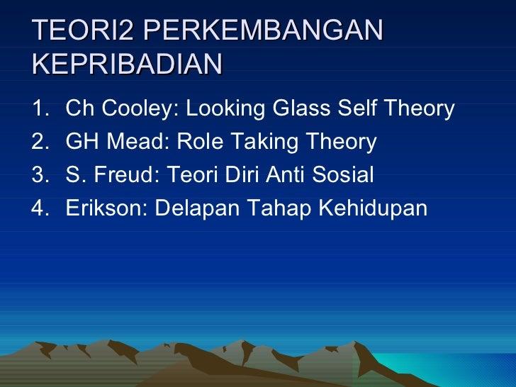TEORI2 PERKEMBANGAN KEPRIBADIAN <ul><li>Ch Cooley: Looking Glass Self Theory </li></ul><ul><li>GH Mead: Role Taking Theory...