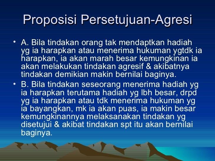 Proposisi Persetujuan-Agresi <ul><li>A. Bila tindakan orang tak mendaptkan hadiah yg ia harapkan atau menerima hukuman ygt...