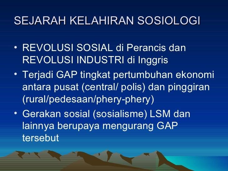 SEJARAH KELAHIRAN SOSIOLOGI <ul><li>REVOLUSI SOSIAL di Perancis dan REVOLUSI INDUSTRI di Inggris </li></ul><ul><li>Terjadi...