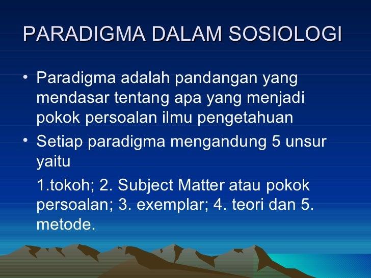 PARADIGMA DALAM SOSIOLOGI <ul><li>Paradigma adalah pandangan yang mendasar tentang apa yang menjadi pokok persoalan ilmu p...