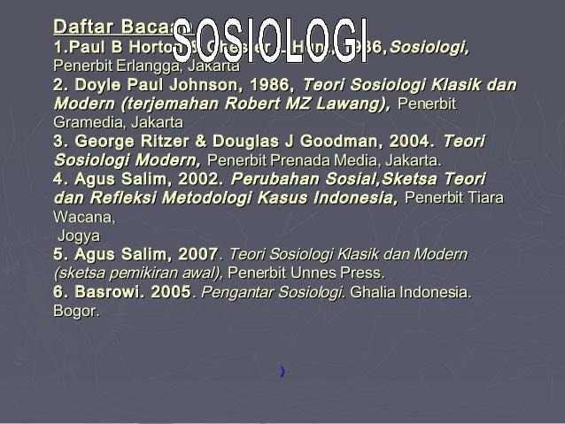 Daftar Bacaan1.Paul B Horton & Chester L Hunt, 1986, Sosiologi,Penerbit Erlangga, Jakarta2. Doyle Paul Johnson, 1986, Teor...