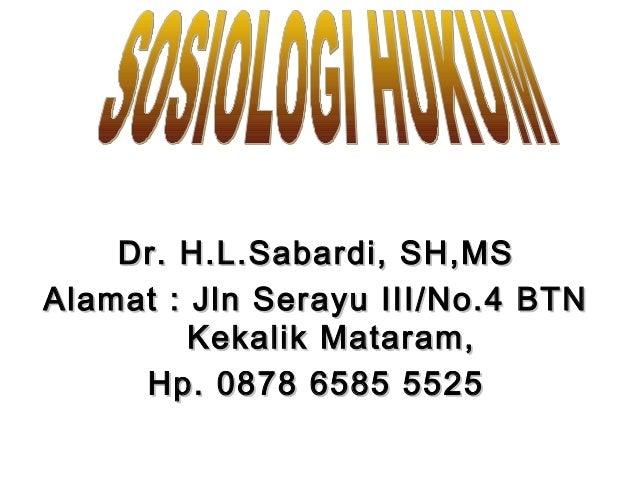 Dr. H.L.Sabardi, SH,MSDr. H.L.Sabardi, SH,MS Alamat : Jln Serayu III/No.4 BTNAlamat : Jln Serayu III/No.4 BTN Kekalik Mata...