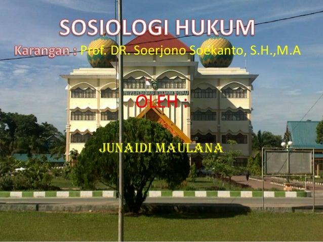 Prof. DR. Soerjono Soekanto, S.H.,M.A  OLEH : JUNAIDI MAULANA