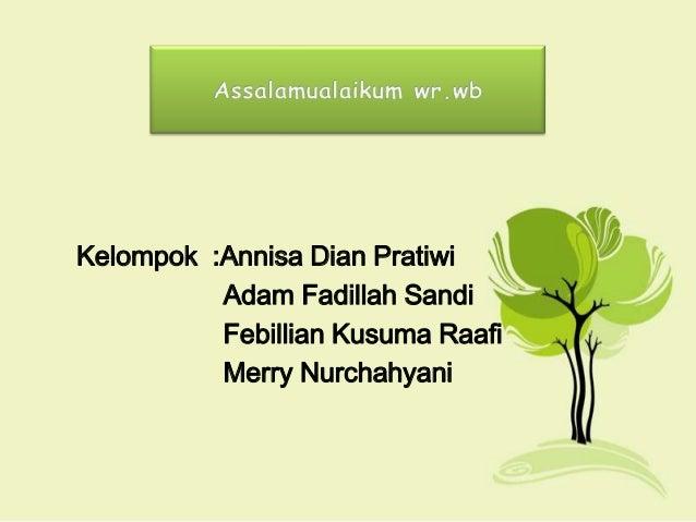 Kelompok :Annisa Dian Pratiwi Adam Fadillah Sandi Febillian Kusuma Raafi Merry Nurchahyani