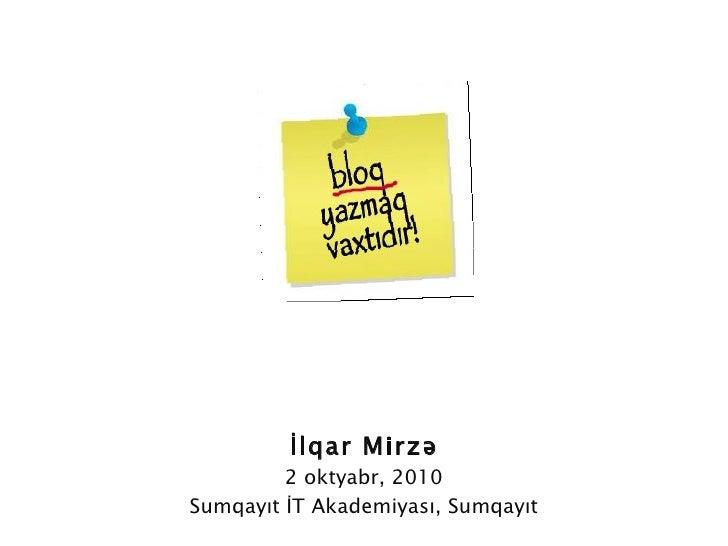 İlqar Mirzə 2 oktyabr , 2010 Sumqayıt İT Akademiyası,  Sumqay ıt