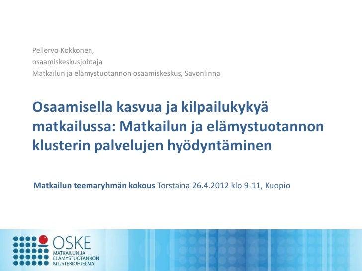 Pellervo Kokkonen,osaamiskeskusjohtajaMatkailun ja elämystuotannon osaamiskeskus, SavonlinnaOsaamisella kasvua ja kilpailu...