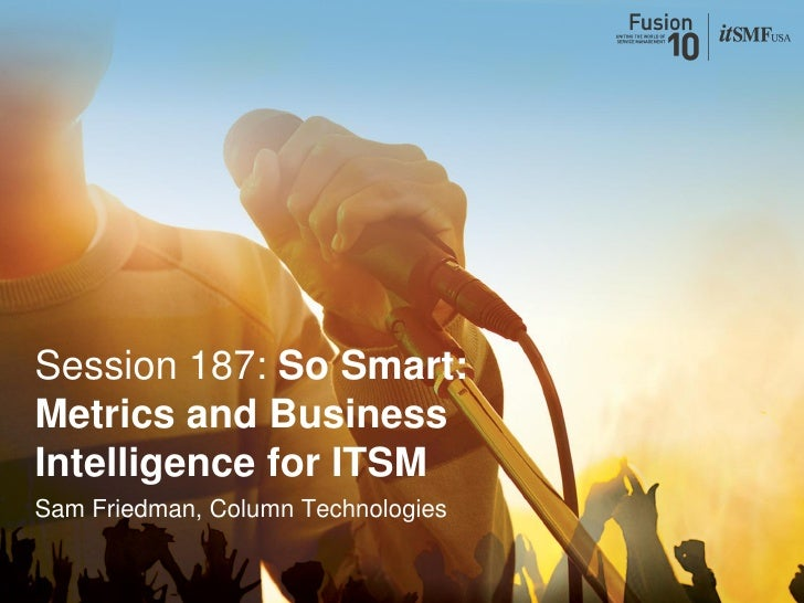 So Smart Metrics And Business Intelligence For Itsm 20100809