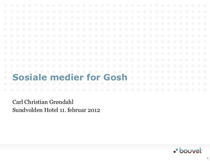 Sosiale medier for GoshCarl Christian GrøndahlSundvolden Hotel 11. februar 2012                                    1