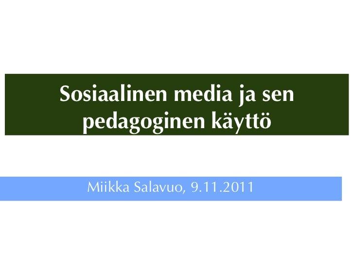 Sosiaalinen media ja sen  pedagoginen käyttö  Miikka Salavuo, 9.11.2011