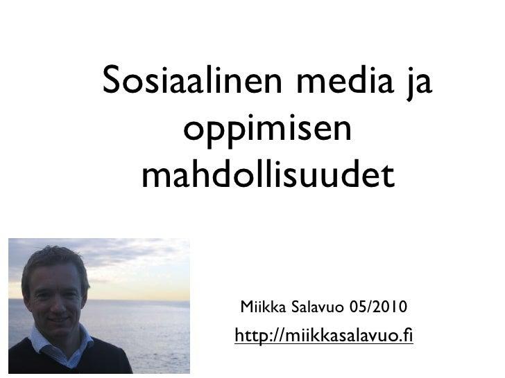 Sosiaalinen media ja      oppimisen   mahdollisuudet           Miikka Salavuo 05/2010        http://miikkasalavuo.fi