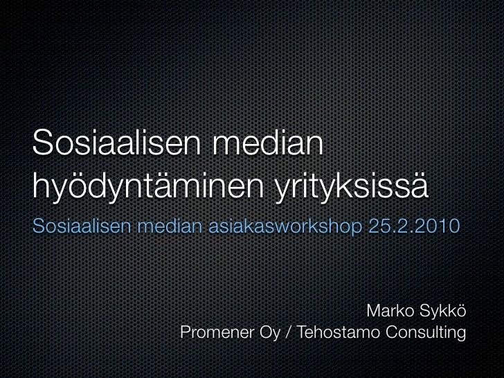Sosiaalisen median hyödyntäminen yrityksissä Sosiaalisen median asiakasworkshop 25.2.2010                                 ...