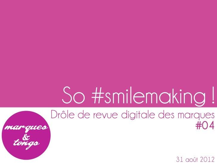 So #smilemaking !Drôle de revue digitale des marques                               #04                          31 août 2012