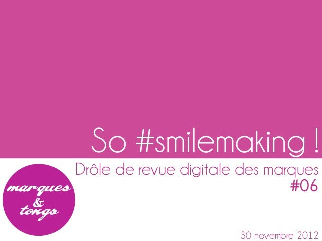 So #smilemaking !Drôle de revue digitale des marques                               #06                       30 novembre 2...