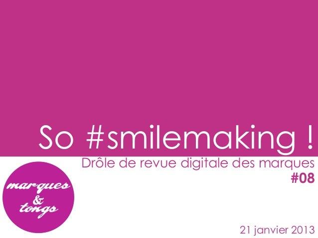 So #smilemaking !  Drôle de revue digitale des marques                                   #08                         21 ja...