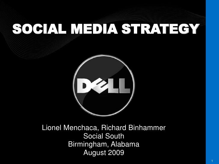 DELL CONFIDENTIAL<br />1<br />SOCIAL MEDIA STRATEGY<br />Lionel Menchaca, Richard Binhammer<br />Social South<br />Birming...
