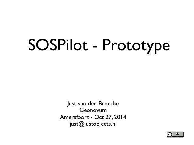 SOSPilot - Prototype Just van den Broecke   Geonovum  Amersfoort - Oct 27, 2014  just@justobjects.nl