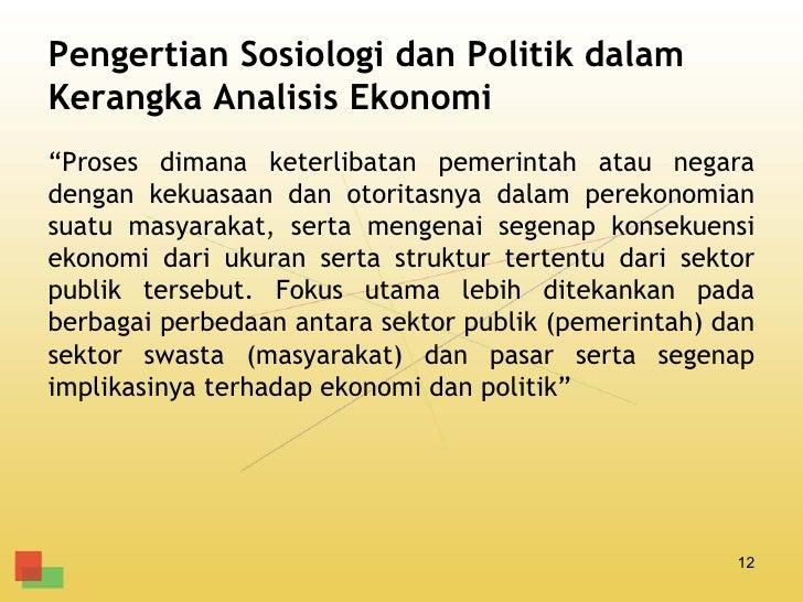 """Pengertian Sosiologi dan Politik dalamKerangka Analisis Ekonomi""""Proses dimana keterlibatan pemerintah atau negaradengan ke..."""