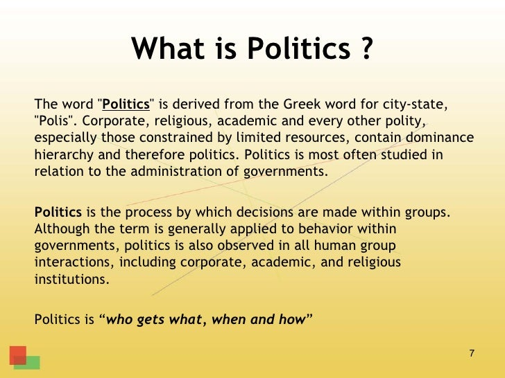 """What is Politics ?The word """"Politics"""" is derived from the Greek word for city-state,""""Polis"""". Corporate, religious, academi..."""