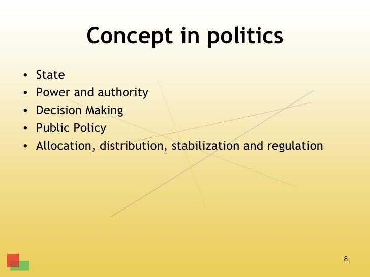 Concept in politics•   State•   Power and authority•   Decision Making•   Public Policy•   Allocation, distribution, stabi...
