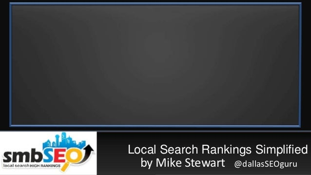 Local Search Rankings Simplified  by Mike Stewart   @dallasSEOguru