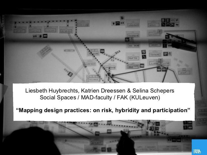 "Liesbeth Huybrechts, Katrien Dreessen & Selina Schepers        Social Spaces / MAD-faculty / FAK (KULeuven)""Mapping design..."
