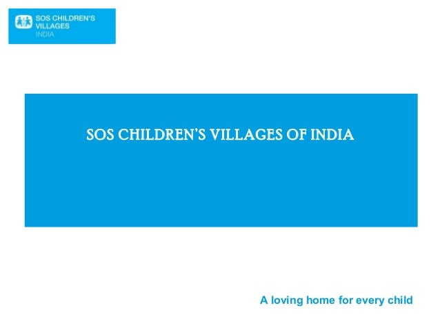 SOS CHILDREN'S VILLAGES OF INDIA  A loving home for every child