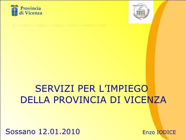 SERVIZI PER L'IMPIEGO  DELLA PROVINCIA DI VICENZA Sossano 12.01.2010  Enzo IODICE