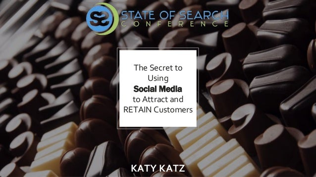 The Secret to Using Social Media to Attract and RETAIN Customers KATY KATZ