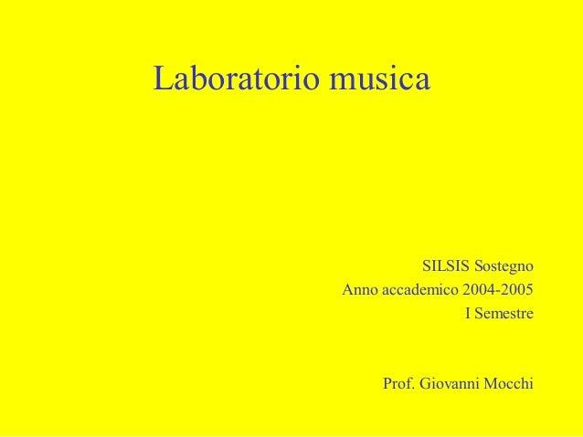 Laboratorio musica  SILSIS Sostegno Anno accademico 2004-2005 I Semestre  Prof. Giovanni Mocchi