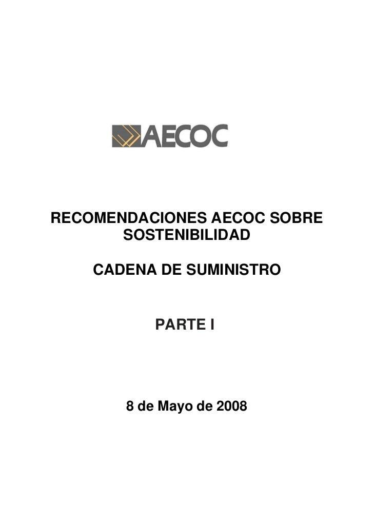 RECOMENDACIONES AECOC SOBRE        SOSTENIBILIDAD      CADENA DE SUMINISTRO              PARTE I            8 de Mayo de 2...