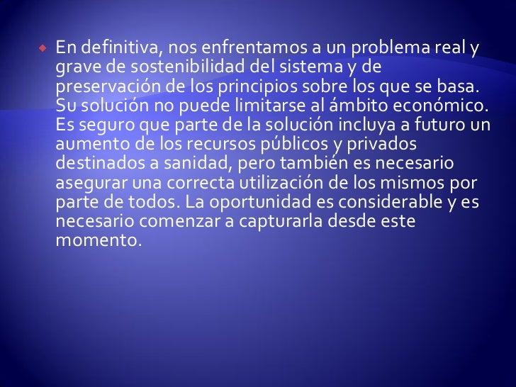    En definitiva, nos enfrentamos a un problema real y    grave de sostenibilidad del sistema y de    preservación de los...