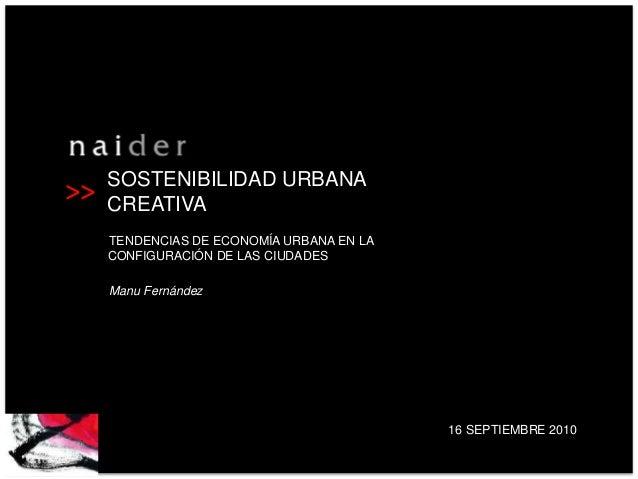 >> SOSTENIBILIDAD URBANA CREATIVA TENDENCIAS DE ECONOMÍA URBANA EN LA CONFIGURACIÓN DE LAS CIUDADES Manu Fernández 16 SEPT...