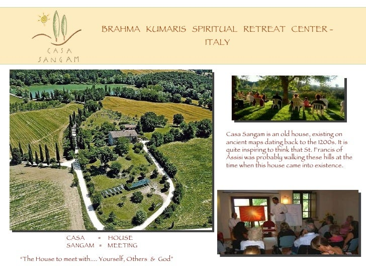 "BRAHMA  KUMARIS  SPIRITUAL  RETREAT  CENTER - ITALY CASA  =  HOUSE SANGAM  =  MEETING "" The House to meet with.... Yoursel..."