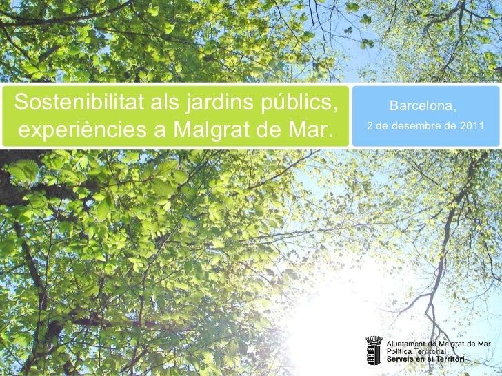 Sostenibilitat als jardins públics, experiències a Malgrat de Mar. Barcelona, 2 de desembre de 2011