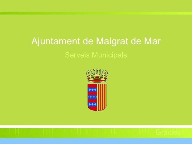 Ajuntament de Malgrat de Mar Serveis Municipals Gràcies