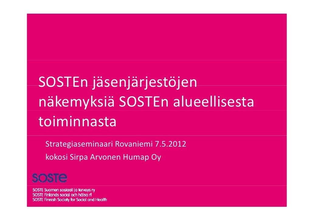 SOSTEnjäsenjärjestöjenSOSTEn jäsenjärjestöjennäkemyksiäSOSTEnalueellisestatoiminnasta StrategiaseminaariRovaniemi7...
