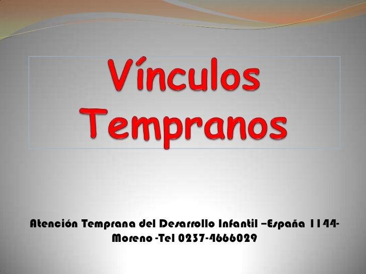 Atención Temprana del Desarrollo Infantil –España 1144-             Moreno -Tel 0237-4666029