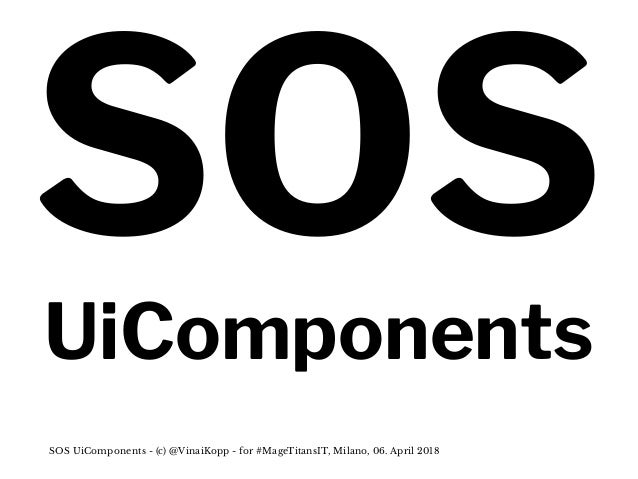 SOSUiComponents SOS UiComponents - (c) @VinaiKopp - for #MageTitansIT, Milano, 06. April 2018